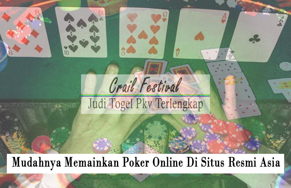 Mudahnya Memainkan Poker Online Di Situs Resmi Asia